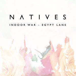 Natives - Indoor War - Egypt Lane version
