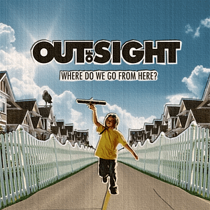 Out Of Sight - Where Do We Go From Here?