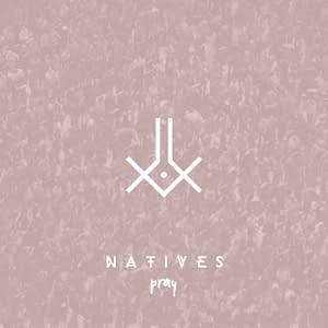 Natives - Pray