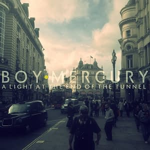 Boy Mercury - A Light At The End Of The Tunnel