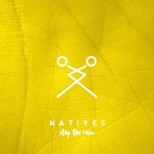 Natives - Stop The Rain